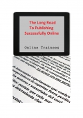 The Long Road To Publishing Successfully Online (eBook)