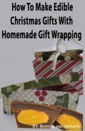 How To Make Edible Christmas Gifts With Homemade Gift Wrapping