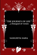 THE JOURNEY OF LIFE. . .a bouquet of verses