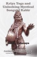 Kriya Yoga and Unlocking Mystical Songs of Kabir