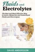 Fluids and Electrolytes: The best and Most Effective Way to Learn, Memorize and Understand Fluids and Electrolytes