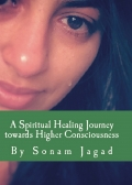A Spiritual Healing Journey towards Higher Consciousness (in colour and hardcover)