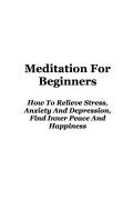 Meditation: Meditation For Beginners How To Relieve Stress, Anxiety And Depression, Find Inner Peace And Happiness