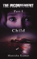 """The Inconvenient - Part I """"Child"""""""