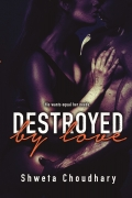 Destroyed By Love By Shweta Choudhary