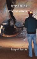 Beyond Immortal