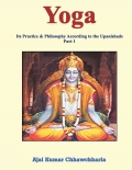 Yoga: Its Practice & Philosophy According to the Upanishads- Part 1