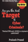 Are you the Next Target of Cyber Criminals?Practical Tips and Guide in a layman's language: Cyber Security Demystified for non-techie, students, organization, and for the common man.