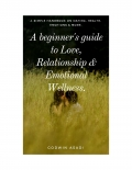 A beginner's guide to Love, Relationship & Emotional Wellness.