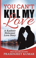 You Can't Kill My Love: A Kashmir Holocaust Love Story