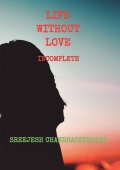 LIFE WITHOUT LOVE : INCOMPLETE