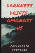 Darkness Drifts Amongst Us- Book 1