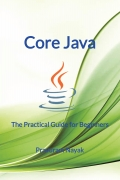 Core Java - The Practical Guide For Beginners