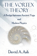 The Vortex Theory: A Bridge between Ancient Yoga and Modern Physics