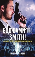 God Damn It! Smith! a vigilante justice - noir detective action thriller