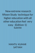 New extreme research fifteen Study  technique for higher education with all other education feel  very easy   (Edition-1)