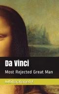 Da Vinci: Most Rejected Great Man