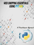 Web Snipping Essentials Using PYTHON-A Practitioners Guide