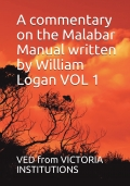 A commentary on the Malabar Manual written by William Logan Vol 1