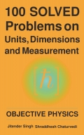100 Solved Problems on Units, Dimensions and Measurement