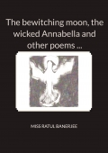 The bewitching moon, the wicked Annabella and other poems ...
