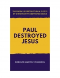 Paul  Destroyed  Jesus