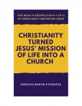 Christianity Turned  Jesus' Mission of Life Into a Church  (eBook)