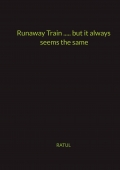 Runaway Train ...... but it always seems the same