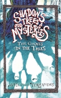 Shadows, Trees & Odd Mysteries - Book 1 - The Ghosts in the Trees