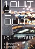 I QUIT TO QUIT