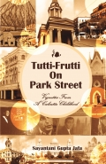 TUTTI-FRUTTI ON PARK STREET: VIGNETTES FROM A CALCUTTA CHILDHOOD