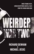 Weirder War Two: More Strange Facts, Unsolved Mysteries and Tall Tales from the Second World War