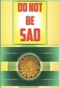 Do not Be Sad