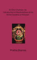 SRI DEVI CHARITAM- AN INTRODUCTION TO MANIFESTATIONS OF THE DIVINE GODDESS IN HINDUISM
