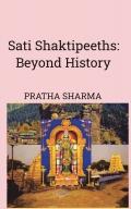 SATI SHAKTIPEETHS: BEYOND HISTORY