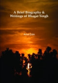 A brief biography and writings of Bhagat Singh