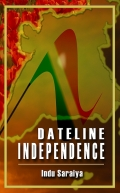 Dateline Independence - an Indian Memoir